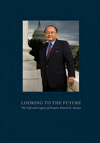Looking to the Future: The Life and Legacy of Senator Daniel K. Inouye