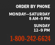 Order by phone Monday-Saturday 8 AM-9PM and Sunday 12-9PM 1-800-242-6624