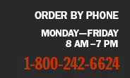 Order by phone Monday-Friday 8 AM-7 PM 1-800-242-6624